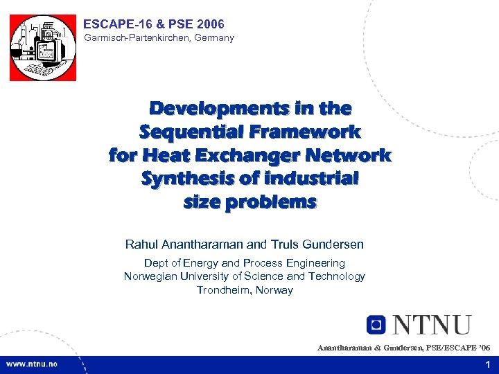 ESCAPE-16 & PSE 2006 Garmisch-Partenkirchen, Germany Developments in the Sequential Framework for Heat Exchanger
