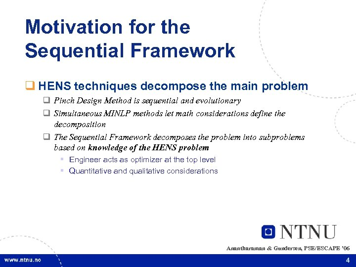 Motivation for the Sequential Framework q HENS techniques decompose the main problem q Pinch
