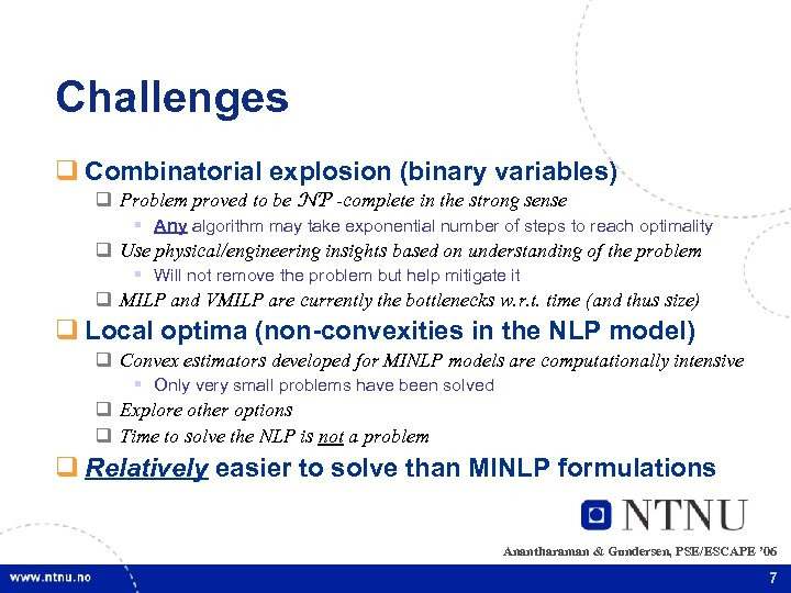 Challenges q Combinatorial explosion (binary variables) q Problem proved to be NP -complete in