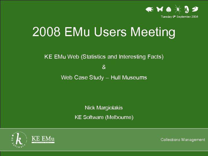 Tuesday 9 th September 2008 EMu Users Meeting KE EMu Web (Statistics and Interesting
