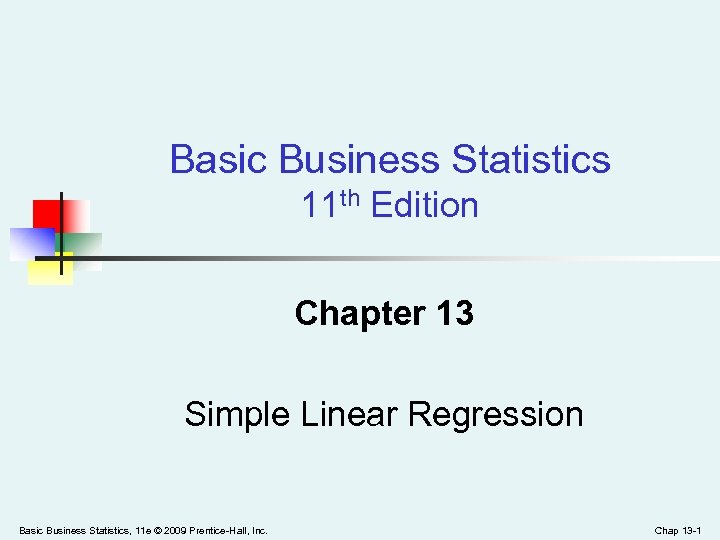 Basic Business Statistics 11 th Edition Chapter 13 Simple Linear Regression Basic Business Statistics,