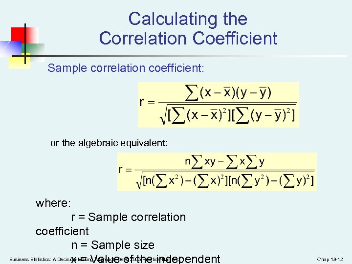 Calculating the Correlation Coefficient Sample correlation coefficient: or the algebraic equivalent: where: r =