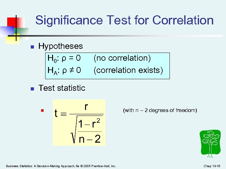 Significance Test for Correlation n n Hypotheses H 0: ρ = 0 (no correlation)