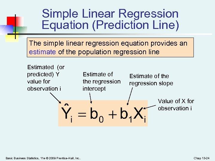Simple Linear Regression Equation (Prediction Line) The simple linear regression equation provides an estimate