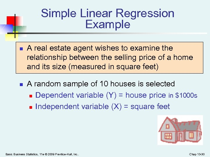 Simple Linear Regression Example n n A real estate agent wishes to examine the