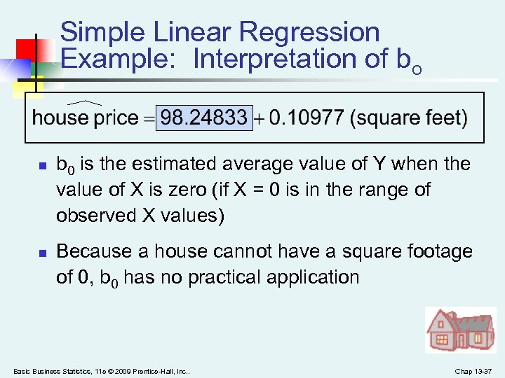 Simple Linear Regression Example: Interpretation of bo n n b 0 is the estimated