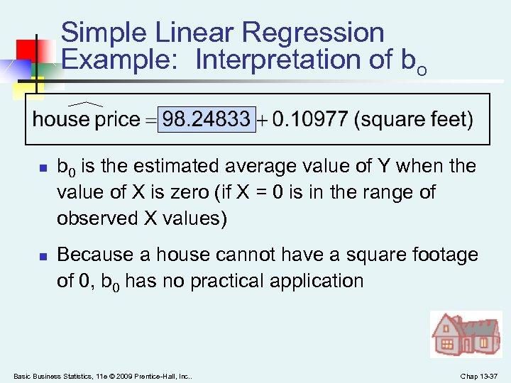 Simple Linear Regression Example: Interpretation of bo n n b 0 is the estimated