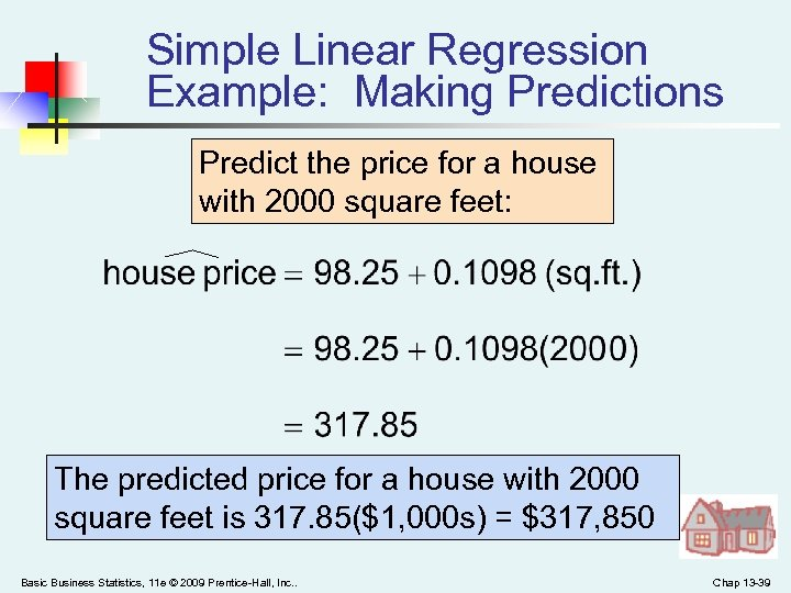 Simple Linear Regression Example: Making Predictions Predict the price for a house with 2000