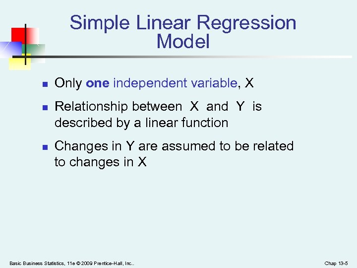 Simple Linear Regression Model n n n Only one independent variable, X Relationship between