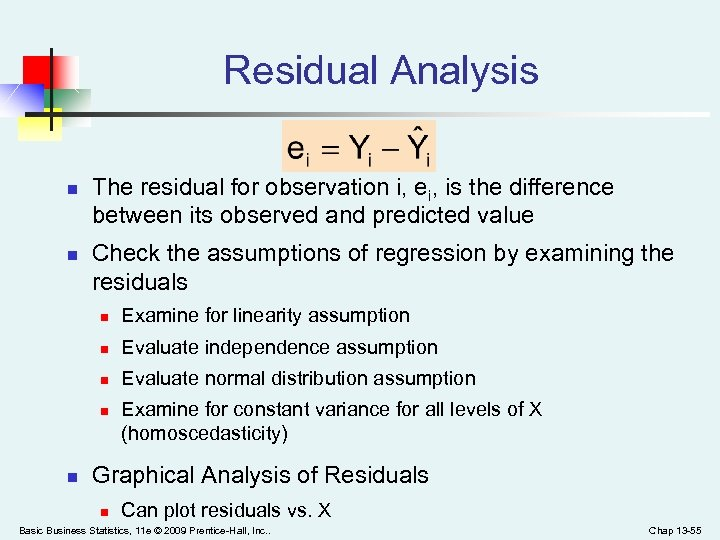 Residual Analysis n n The residual for observation i, ei, is the difference between