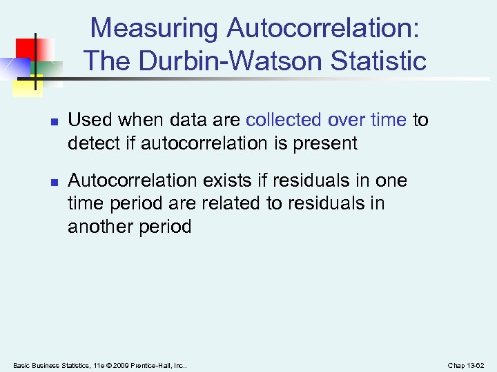 Measuring Autocorrelation: The Durbin-Watson Statistic n n Used when data are collected over time