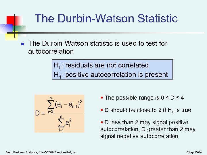 The Durbin-Watson Statistic n The Durbin-Watson statistic is used to test for autocorrelation H