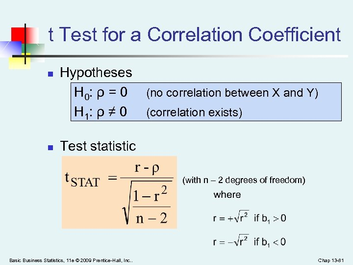 t Test for a Correlation Coefficient n n Hypotheses H 0: ρ = 0