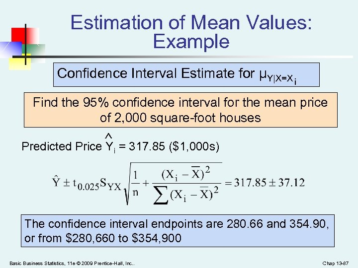 Estimation of Mean Values: Example Confidence Interval Estimate for μY|X=X i Find the 95%