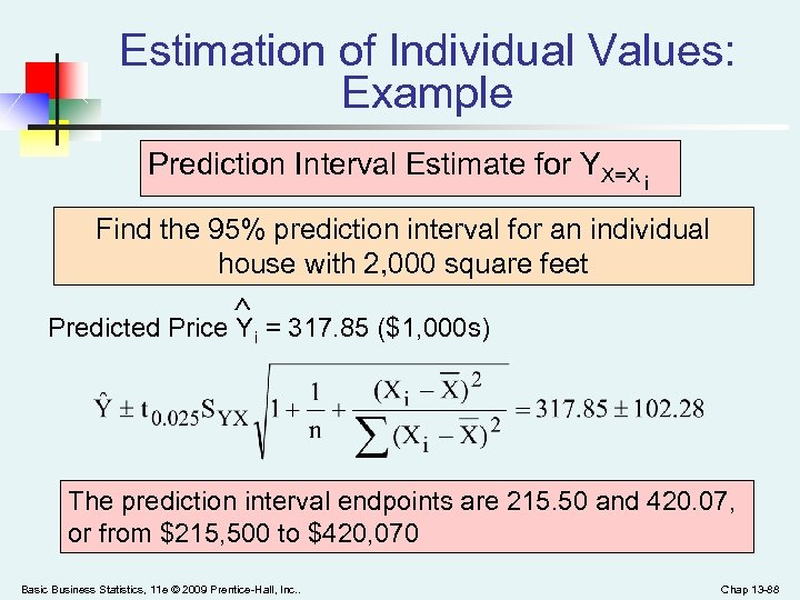 Estimation of Individual Values: Example Prediction Interval Estimate for YX=X i Find the 95%