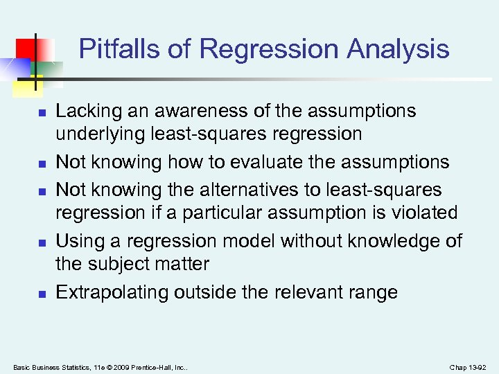 Pitfalls of Regression Analysis n n n Lacking an awareness of the assumptions underlying