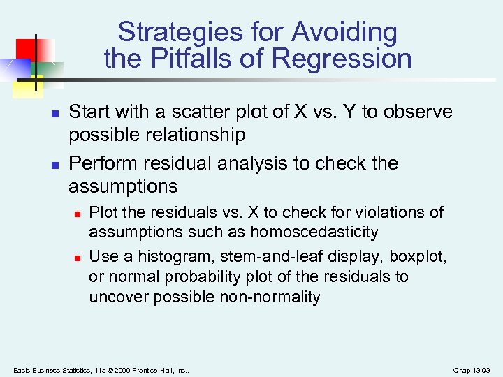 Strategies for Avoiding the Pitfalls of Regression n n Start with a scatter plot