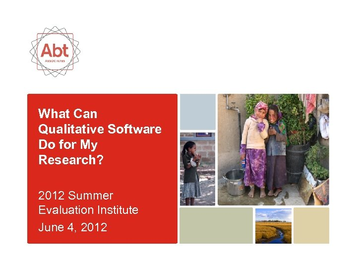 What Can Qualitative Software Do for My Research? 2012 Summer Evaluation Institute June 4,