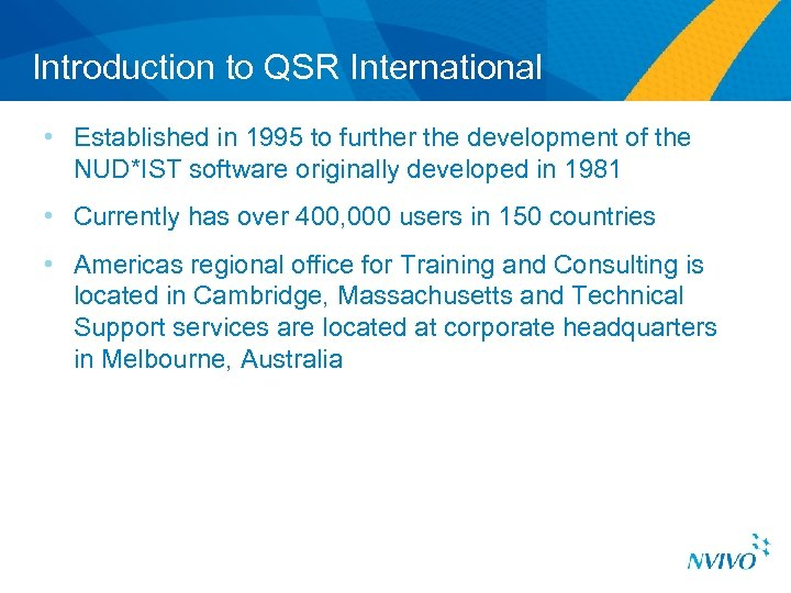Introduction to QSR International • Established in 1995 to further the development of the