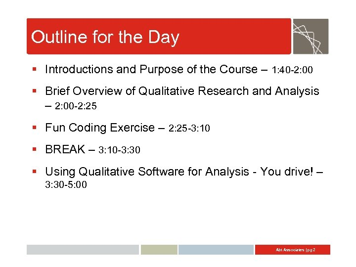 Outline for the Day § Introductions and Purpose of the Course – 1: 40