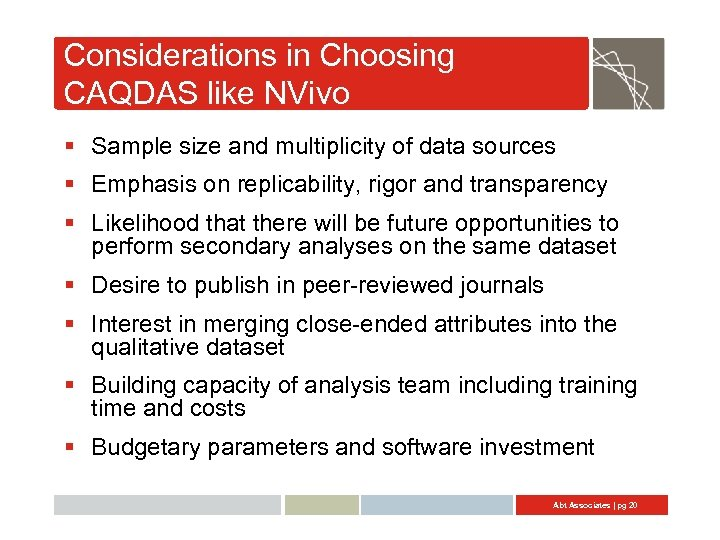 Considerations in Choosing CAQDAS like NVivo § Sample size and multiplicity of data sources