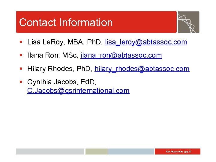Contact Information § Lisa Le. Roy, MBA, Ph. D, lisa_leroy@abtassoc. com § Ilana Ron,