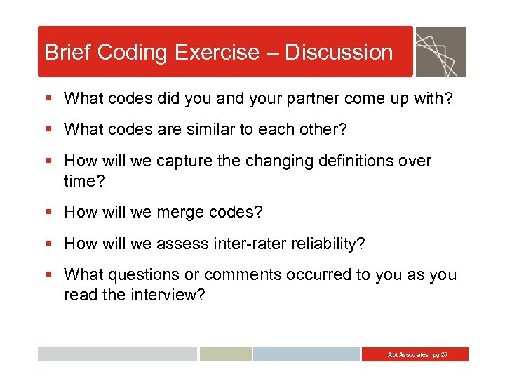 Brief Coding Exercise – Discussion § What codes did you and your partner come