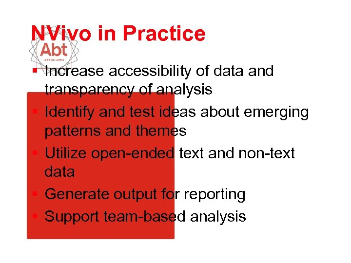 NVivo in Practice § Increase accessibility of data and transparency of analysis § Identify