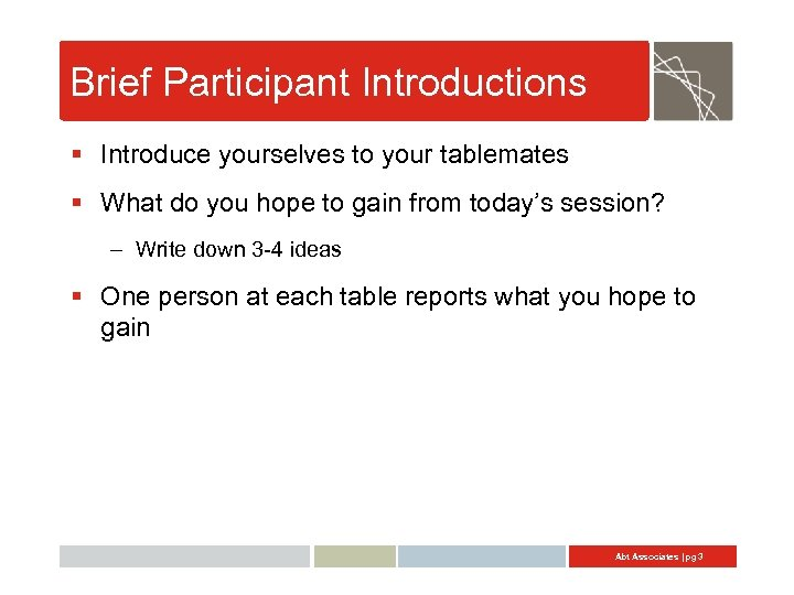 Brief Participant Introductions § Introduce yourselves to your tablemates § What do you hope