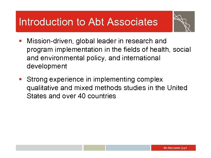 Introduction to Abt Associates § Mission-driven, global leader in research and program implementation in