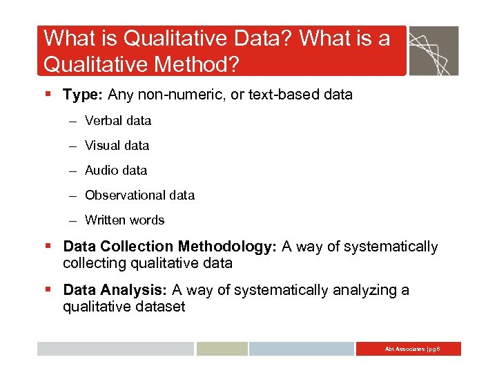 What is Qualitative Data? What is a Qualitative Method? § Type: Any non-numeric, or