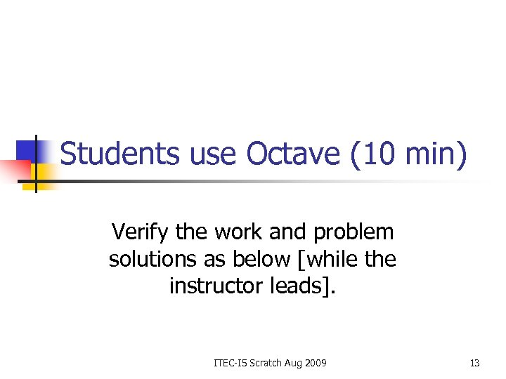 Students use Octave (10 min) Verify the work and problem solutions as below [while