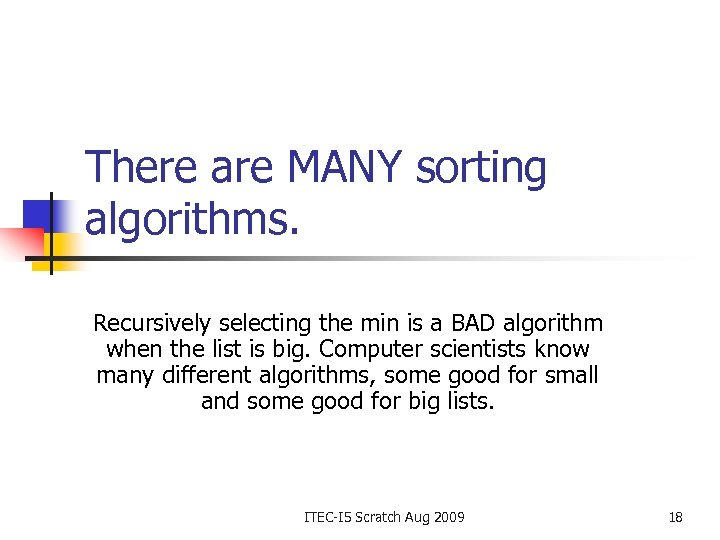 There are MANY sorting algorithms. Recursively selecting the min is a BAD algorithm when