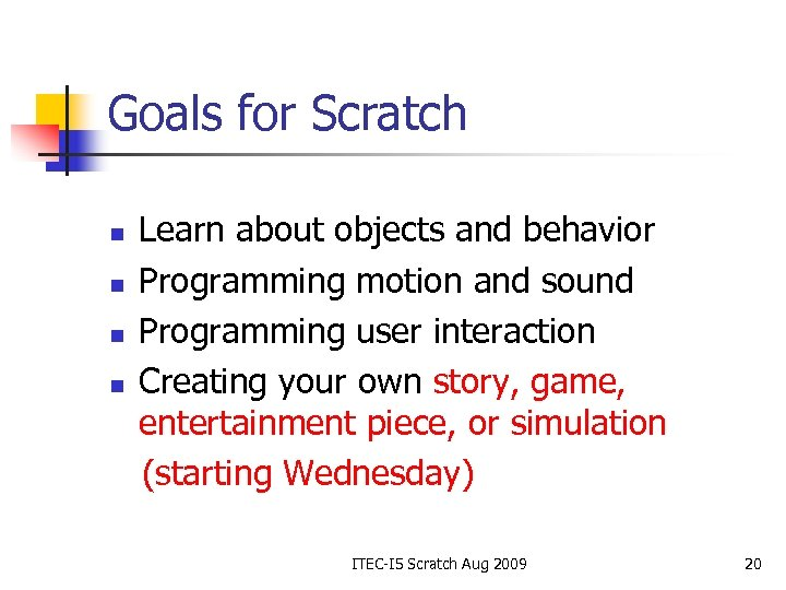 Goals for Scratch n n Learn about objects and behavior Programming motion and sound
