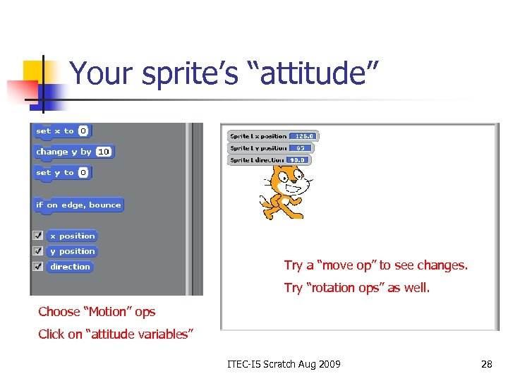 """Your sprite's """"attitude"""" Try a """"move op"""" to see changes. Try """"rotation ops"""" as"""