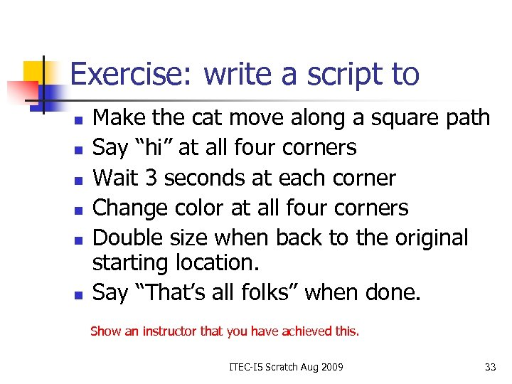 Exercise: write a script to n n n Make the cat move along a