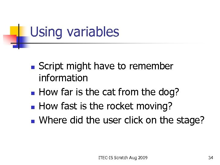 Using variables n n Script might have to remember information How far is the