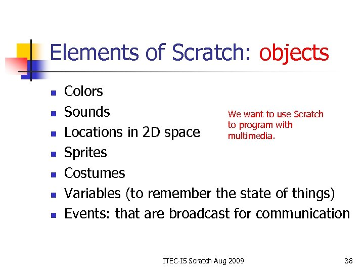 Elements of Scratch: objects n n n n Colors Sounds We want to use