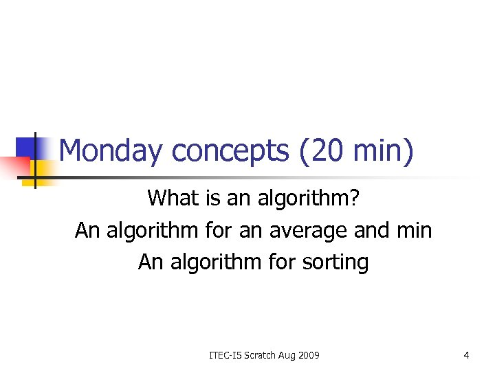 Monday concepts (20 min) What is an algorithm? An algorithm for an average and