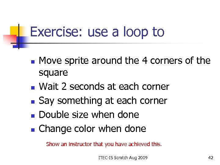 Exercise: use a loop to n n n Move sprite around the 4 corners