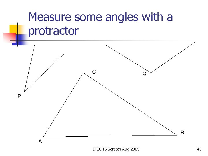 Measure some angles with a protractor C Q P B A ITEC-I 5 Scratch
