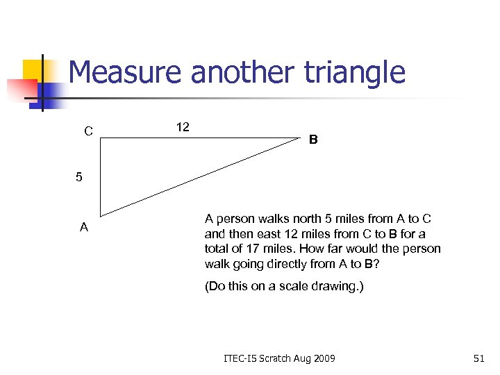 Measure another triangle C 12 B 5 A A person walks north 5 miles