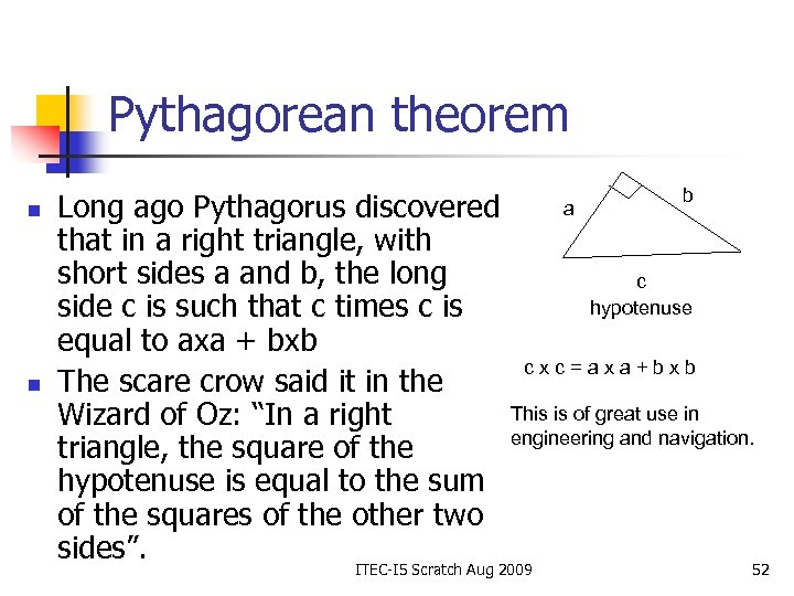 Pythagorean theorem n n Long ago Pythagorus discovered that in a right triangle, with