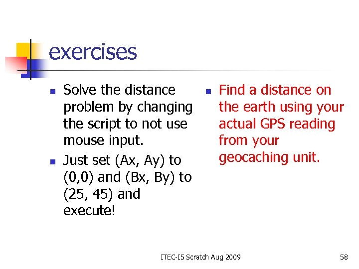 exercises n n Solve the distance problem by changing the script to not use