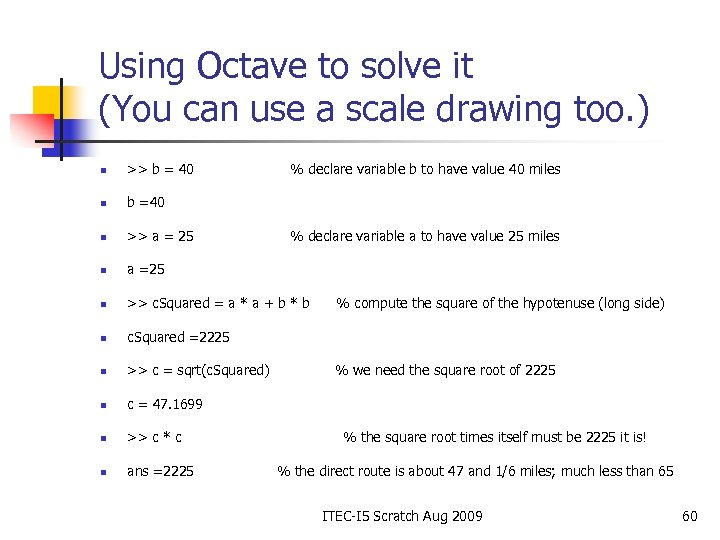 Using Octave to solve it (You can use a scale drawing too. ) n