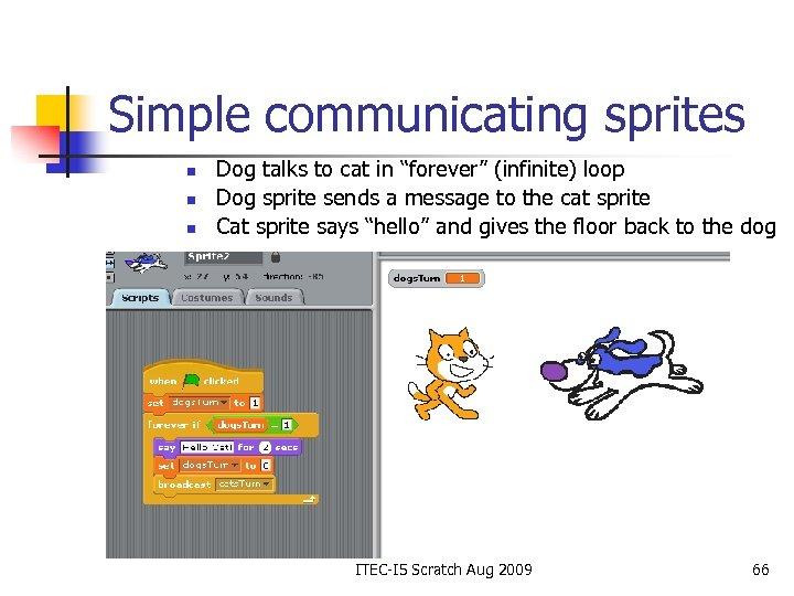 """Simple communicating sprites n n n Dog talks to cat in """"forever"""" (infinite) loop"""