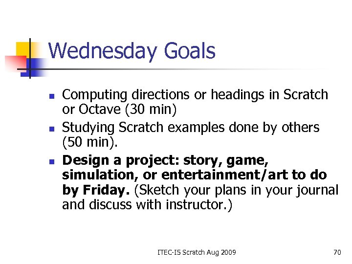 Wednesday Goals n n n Computing directions or headings in Scratch or Octave (30