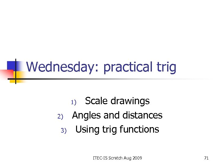 Wednesday: practical trig Scale drawings Angles and distances Using trig functions 1) 2) 3)