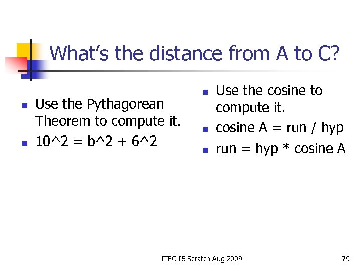 What's the distance from A to C? n n Use the Pythagorean Theorem to