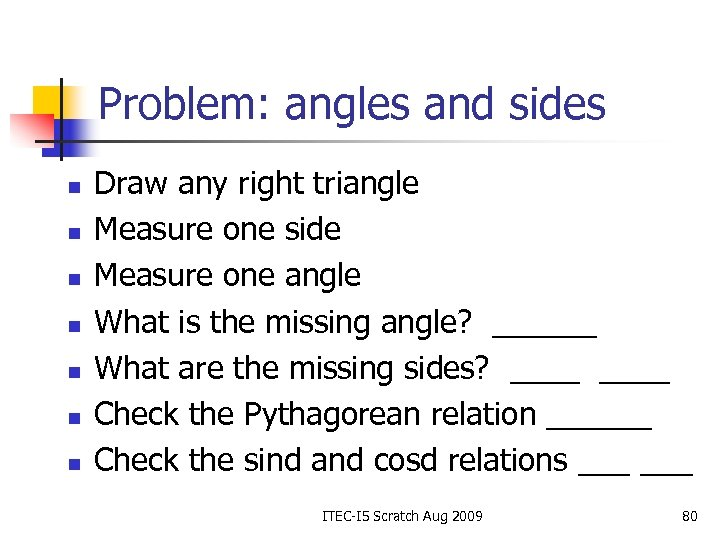Problem: angles and sides n n n n Draw any right triangle Measure one